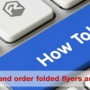 How to Choose and Order Folded Leaflets and Flyers